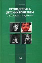 Пропедевтика детских болезней с уходом за детьми Капитан Т.В.